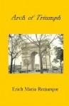 Arch of Triumph - Erich Maria Remarque, Walter Sorell, Denver Lindley