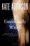Emotionally Weird: A Novel - Kate Atkinson