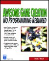 Awesome Game Creation: No Programming Required [With CDROM] - Luke Ahearn