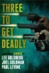 Three To Get Deadly - Lee Goldberg, Paul Levine, Joel Goldman