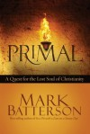 Primal: A Quest for the Lost Soul of Christianity - Mark Batterson
