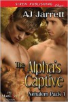 The Alpha's Captive - A.J. Jarrett