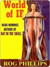 World of If: The SF Classic of Alternate Futures - Rog Phillips