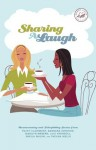 Sharing a Laugh: Heartwarming and Sidesplitting Stories from Patsy Clairmont, Barbara Johnson, Nicole Johnson, Marilyn Meberg, Luci Swindoll, Sheila Walsh, and Thelma Wells - Women of Faith