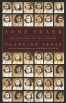 Anne Frank: The Book, the Life, the Afterlife - Francine Prose