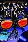 Fuel-Injected Dreams: A Novel - James Robert Baker
