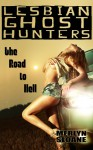 The Road to Hell (Lesbian Ghost Hunters, #6) - Merlyn Sloane