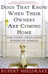Dogs That Know When Their Owners Are Coming Home: And Other Unexplained Powers of Animals - Rupert Sheldrake
