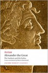 Alexander the Great: The Anabasis and the Indica (Oxford World's Classics) - Arrian, Martin Hammond, John Atkinson