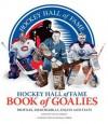 Hockey Hall of Fame Book of Goalies: Profiles, Memorabilia, Essays and Stats - Steve Cameron, Michael Farber