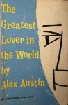 The Greatest Lover in the World - Alex Austin
