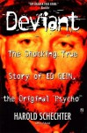 "Deviant: The Shocking True Story of Ed Gein, the Original ""Psycho"" - Harold Schechter"