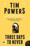 Three Days to Never - Tim Powers