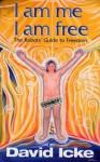 I am me I am free: The Robots' Guide to Freedom - David Icke
