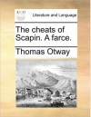 The Cheats Of Scapin - Thomas Otway, Molière