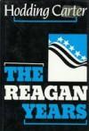 The Reagan Years - W. Hodding Carter