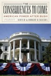 The Consequences to Come: American Power After Bush - Robert B. Silvers