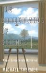 The Borderlands of Science: Where Sense Meets Nonsense - Michael Shermer