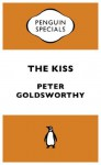 The Kiss: : Penguin Specials - Peter Goldsworthy