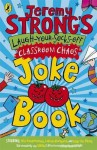 Jeremy Strong's Laugh-Your-Socks-Off Classroom Chaos Joke Book - Jeremy Strong