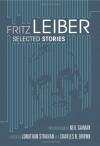 Selected Stories - Fritz Leiber, Jonathan Strahan, Charles N. Brown, Neil Gaiman