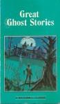 Great Ghost Stories - Algernon Blackwood, E.F. Benson, Bram Stoker, Guy de Maupassant, Ambrose Bierce, Joseph Sheridan Le Fanu