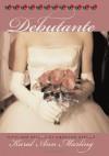 Debutante: Rites and Regalia of American Debdom - Karal Ann Marling, Erika Doss