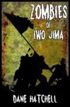 Zombies of Iwo Jima - Dane Hatchell