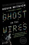 Ghost in the Wires: My Adventures as the World's Most Wanted Hacker - Kevin D. Mitnick, Steve Wozniak, William L. Simon