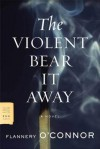 The Violent Bear It Away: A Novel - Flannery O'Connor