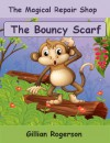 The Magical Repair Shop - The Bouncy Scarf (Chapter Book For Children) - Gillian Rogerson