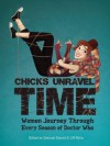 Chicks Unravel Time: Women Journey Through Every Season of Doctor Who - Diana Gabaldon, Barbara Hambly, Martha Wells, Una McCormack, Lynne M. Thomas, Juliet E. McKenna, Rachel Swirsky, L.M. Myles, Seanan McGuire, Deborah Stanish