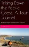 Triking Down the Pacific Coast: A Tour Journal: Portland, Oregon to San Francisco, California � - Terry Davis