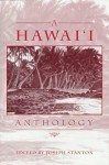 A Hawaii Anthology: A Collection of Works by the Recipients of the Hawai'I Award for Literature, 1974-1996 - Joseph Stanton