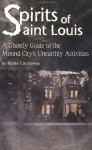 Spirits Of St. Louis: A Ghostly Guide To The Mound City's Unearthly Activities - Robbi Courtaway, Patrick Dorsey