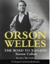 Orson Welles: The Road to Xanadu - Simon Callow