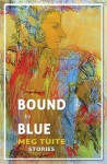 Bound by Blue - Meg Tuite