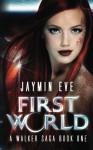First World (Walker Saga #1) - Jaymin Eve