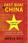 Fast Boat to China: Corporate Flight and the Consequences of Free Trade; Lessons from Shanghai - Andrew Ross