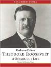Theodore Roosevelt: A Strenuous Life (MP3 Book) - Kathleen Dalton, Suzanne Toren