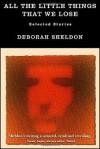 All The Little Things That We Lose: Selected Stories - Deborah Sheldon