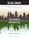 The World Without Us - Alan Weisman, Adam Grupper