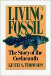 Living Fossil: The Story of the Coelacanth - Keith Stewart Thomson