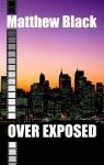 Over Exposed - Matthew Black