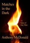 Matches in the Dark: 13 Tales of Gay Men - Anthony McDonald