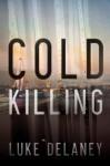 Cold Killing: A Novel - Luke Delaney