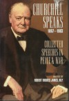 Churchill Speaks: Collected Speeches in Peace and War, 1897-1963 - Winston Churchill, Robert Rhodes James