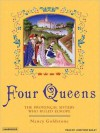 Four Queens: The Provencal Sisters Who Ruled Europe (MP3 Book) - Nancy Goldstone, Josephine Bailey
