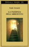 La pazienza dell'arrostito. Giornale e ricordi 1983-1987 - Guido Ceronetti