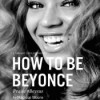 How to Be Beyonce (Audible Audio) - Madison Moore, Zane Sanchez